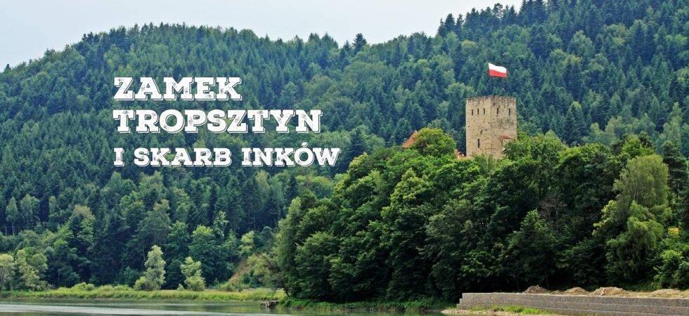 Zamek Tropsztyn i Skarb Inków
